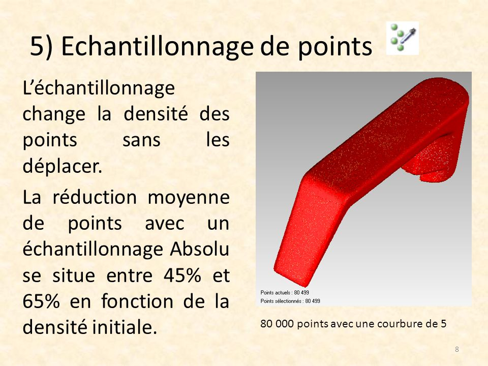 5) Echantillonnage de points 8 Léchantillonnage change la densité des points sans les déplacer. La réduction moyenne de points avec un échantillonnage