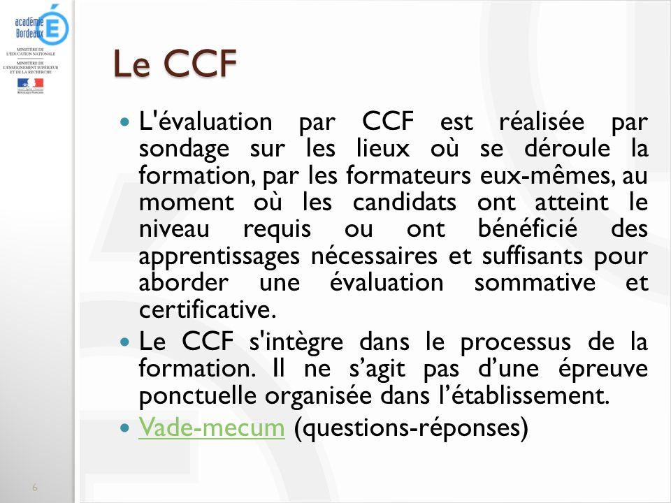 Le CCF L'évaluation par CCF est réalisée par sondage sur les lieux où se déroule la formation, par les formateurs eux-mêmes, au moment où les candidat