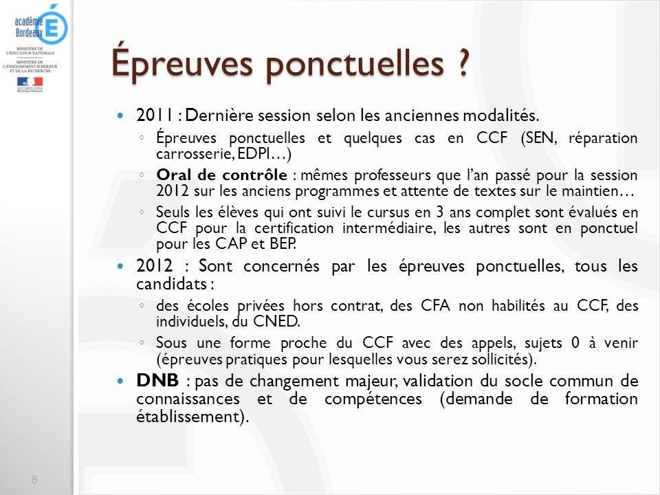 Épreuves ponctuelles ? 2011 : Dernière session selon les anciennes modalités. Épreuves ponctuelles et quelques cas en CCF (SEN, réparation carrosserie