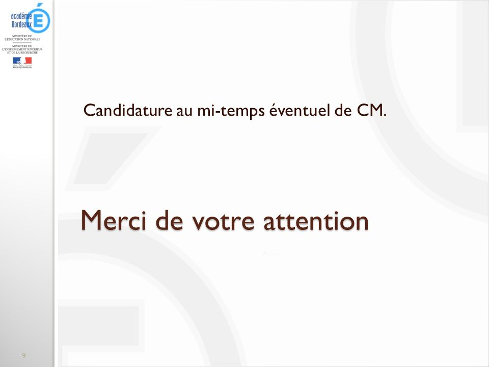 Merci de votre attention Candidature au mi-temps éventuel de CM. 9