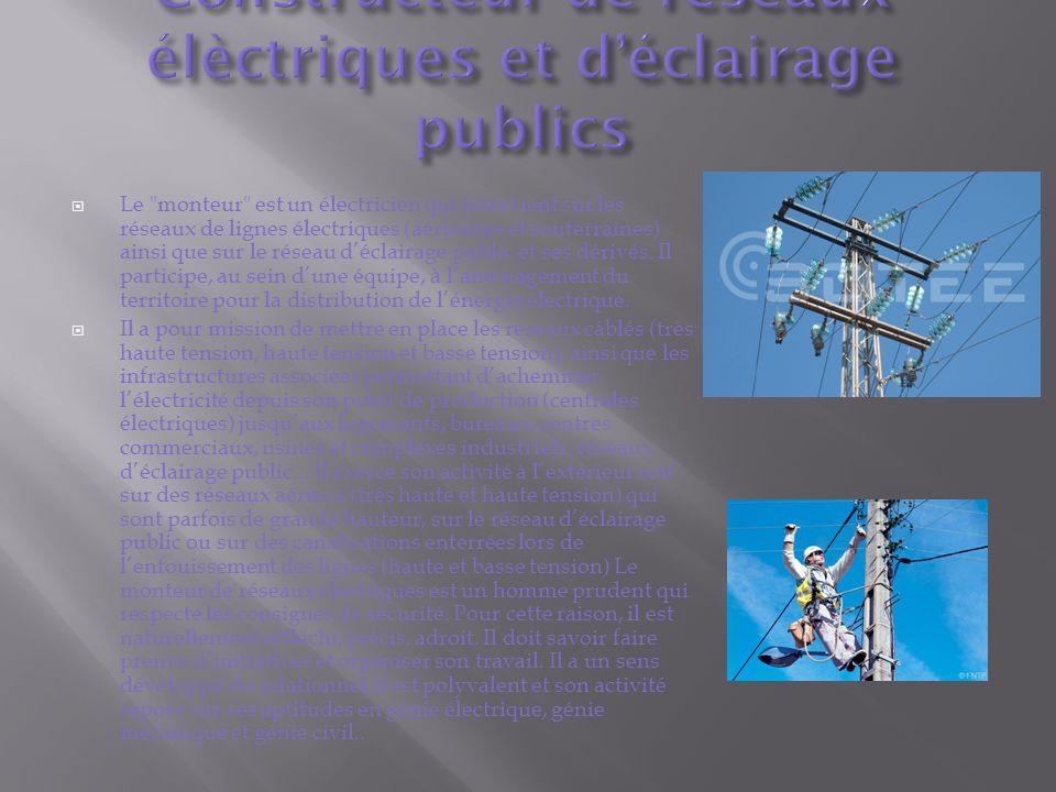 Le monteur est un électricien qui intervient sur les réseaux de lignes électriques (aériennes et souterraines) ainsi que sur le réseau déclairage public et ses dérivés.