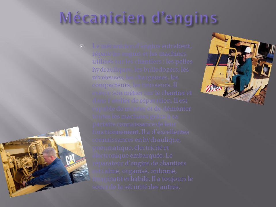Le mécanicien dengins entretient, répare les engins et les machines utilisés sur les chantiers : les pelles hydrauliques, les bulledozers, les niveleuses, les chargeuses, les compacteurs, les finisseurs.