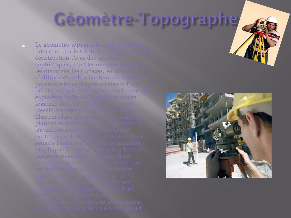 Le géomètre-topographe est le premier à intervenir sur le terrain lors dun projet de construction. Avec des appareils sophistiqués, il fait les mesure