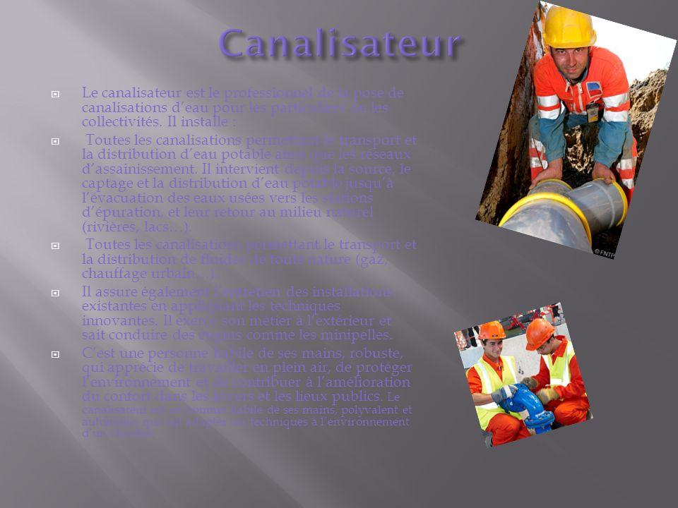 Le canalisateur est le professionnel de la pose de canalisations deau pour les particuliers ou les collectivités. Il installe : Toutes les canalisatio
