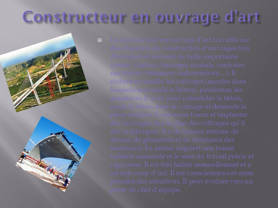 Le constructeur en ouvrage dart travaille sur des chantiers de construction douvrages très diversifiés et souvent de taille importante (ponts, viaducs