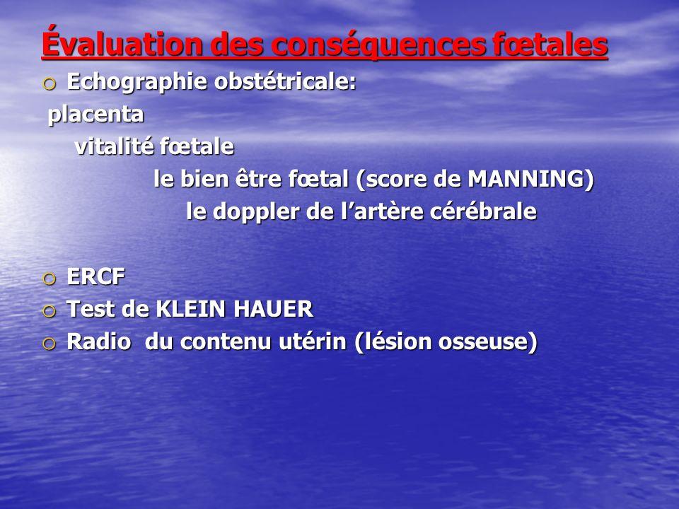Évaluation des conséquences fœtales o Echographie obstétricale: placenta placenta vitalité fœtale vitalité fœtale le bien être fœtal (score de MANNING