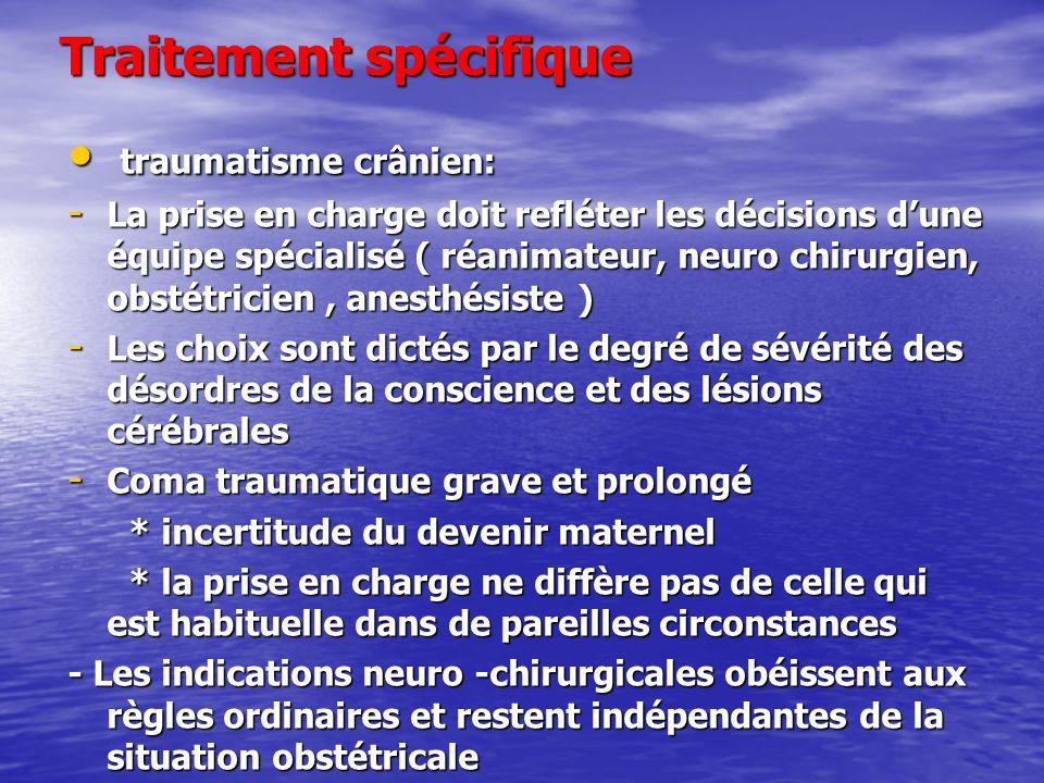 Traitement spécifique traumatisme crânien: traumatisme crânien: - La prise en charge doit refléter les décisions dune équipe spécialisé ( réanimateur,