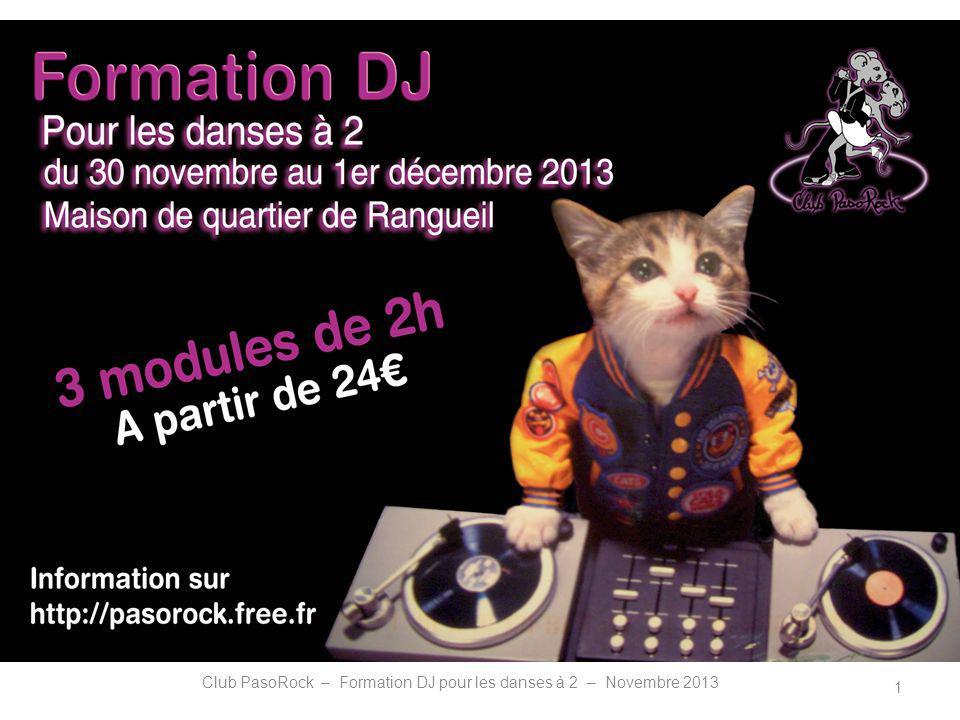 INTRODUCTION Vous participez de temps en temps à de soirées en tant que DJ ou vous aimeriez vous lancer… Bien sur on apprend beaucoup « sur le tas » mais il y a pas mal de choses utiles à savoir Cette formation en 3 modules vous permettra daborder tous les points essentiels au métier de DJ dans le contexte spécifique des danses à 2 Club PasoRock – Formation DJ pour les danses à 2 – Novembre 20132