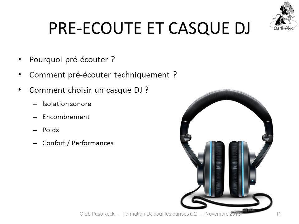 PRE-ECOUTE ET CASQUE DJ Pourquoi pré-écouter ? Comment pré-écouter techniquement ? Comment choisir un casque DJ ? – Isolation sonore – Encombrement –