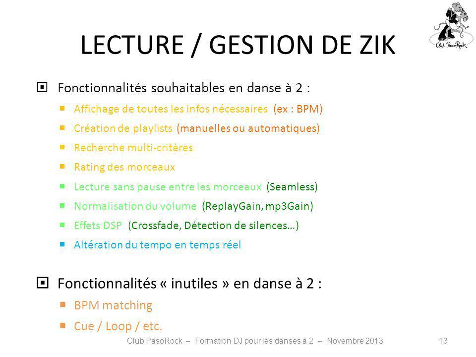 LECTURE / GESTION DE ZIK Fonctionnalités souhaitables en danse à 2 : Affichage de toutes les infos nécessaires (ex : BPM) Création de playlists (manue