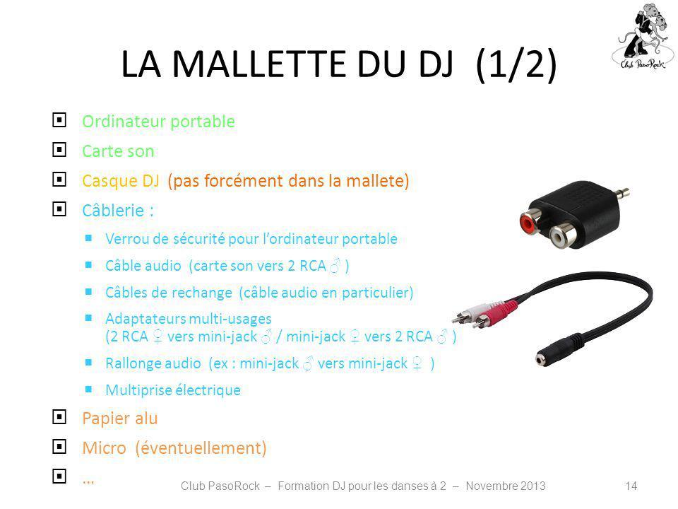 LA MALLETTE DU DJ (1/2) Ordinateur portable Carte son Casque DJ (pas forcément dans la mallete) Câblerie : Verrou de sécurité pour lordinateur portabl