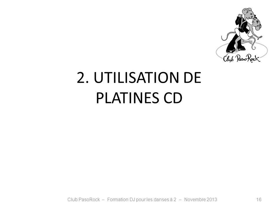 2. UTILISATION DE PLATINES CD Club PasoRock – Formation DJ pour les danses à 2 – Novembre 201316