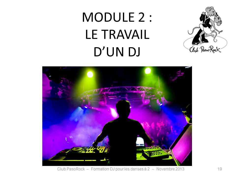 MODULE 2 : LE TRAVAIL DUN DJ Club PasoRock – Formation DJ pour les danses à 2 – Novembre 201319