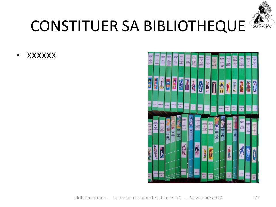 CONSTITUER SA BIBLIOTHEQUE XXXXXX Club PasoRock – Formation DJ pour les danses à 2 – Novembre 201321