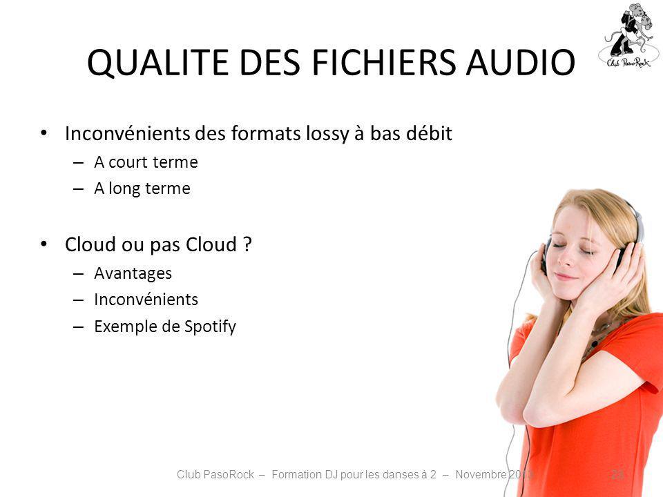 QUALITE DES FICHIERS AUDIO Inconvénients des formats lossy à bas débit – A court terme – A long terme Cloud ou pas Cloud ? – Avantages – Inconvénients