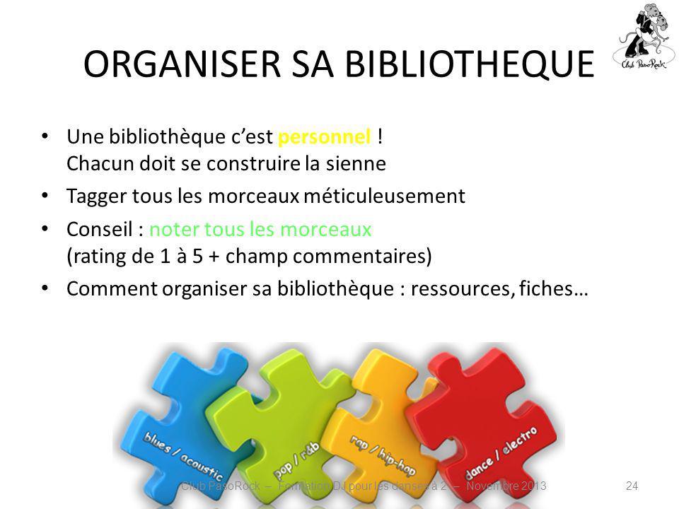 ORGANISER SA BIBLIOTHEQUE Une bibliothèque cest personnel ! Chacun doit se construire la sienne Tagger tous les morceaux méticuleusement Conseil : not