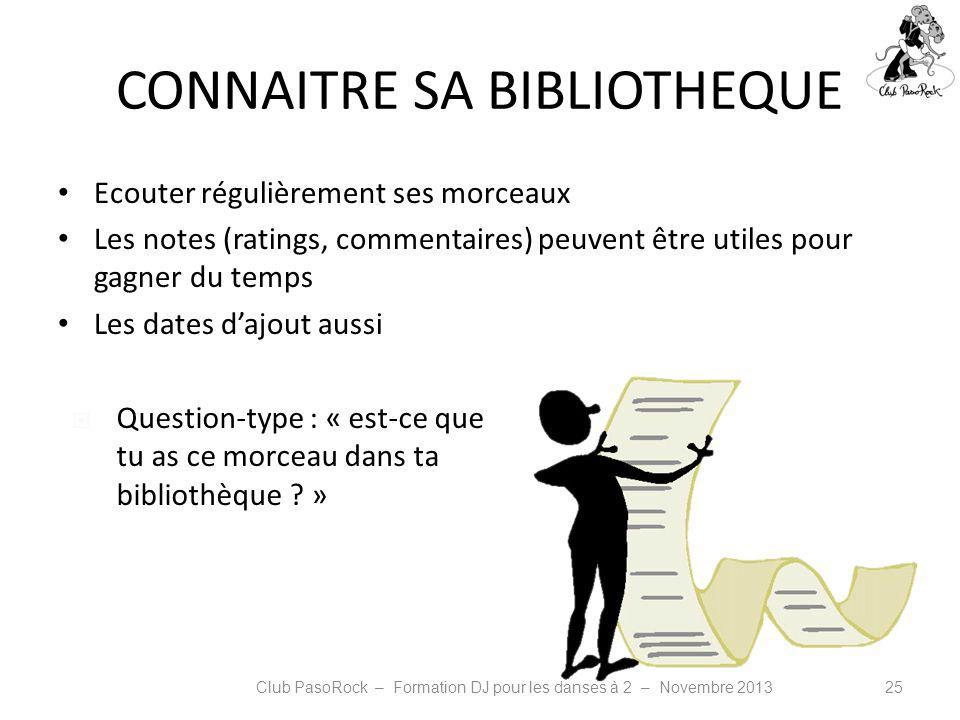 CONNAITRE SA BIBLIOTHEQUE Ecouter régulièrement ses morceaux Les notes (ratings, commentaires) peuvent être utiles pour gagner du temps Les dates dajo