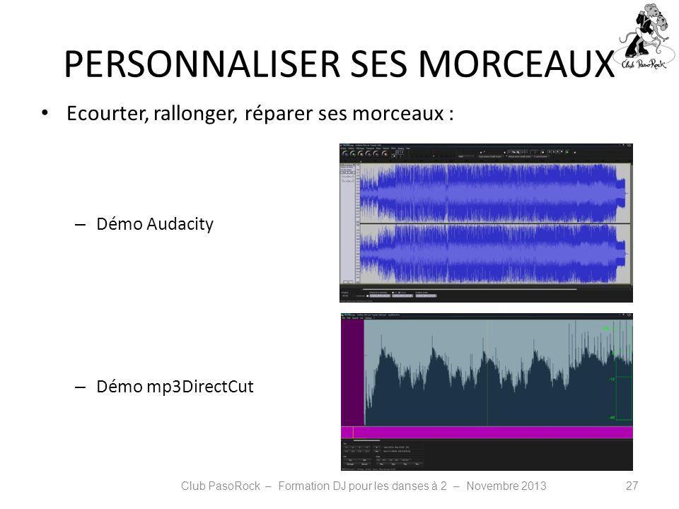 PERSONNALISER SES MORCEAUX Ecourter, rallonger, réparer ses morceaux : – Démo Audacity – Démo mp3DirectCut Club PasoRock – Formation DJ pour les danse