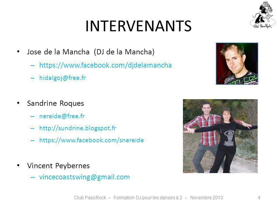 INTERVENANTS Jose de la Mancha (DJ de la Mancha) – https://www.facebook.com/djdelamancha – hidalgoj@free.fr Sandrine Roques – nereide@free.fr – http:/
