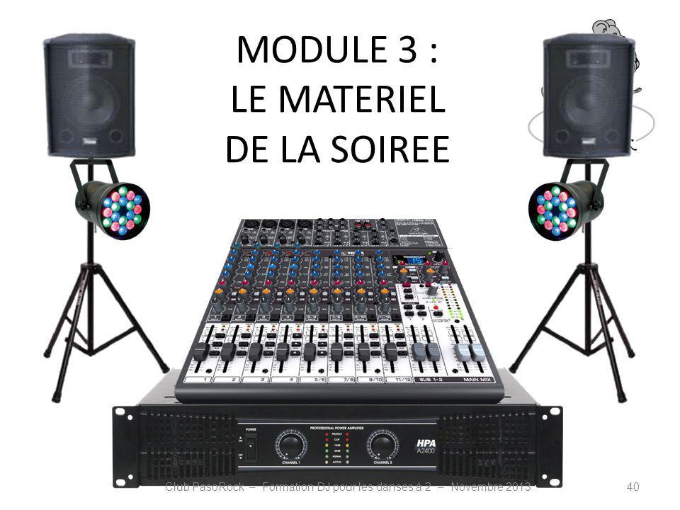 MODULE 3 : LE MATERIEL DE LA SOIREE Club PasoRock – Formation DJ pour les danses à 2 – Novembre 201340
