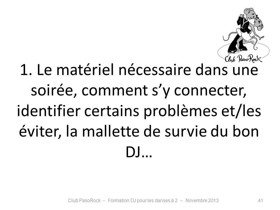 1. Le matériel nécessaire dans une soirée, comment sy connecter, identifier certains problèmes et/les éviter, la mallette de survie du bon DJ… Club Pa
