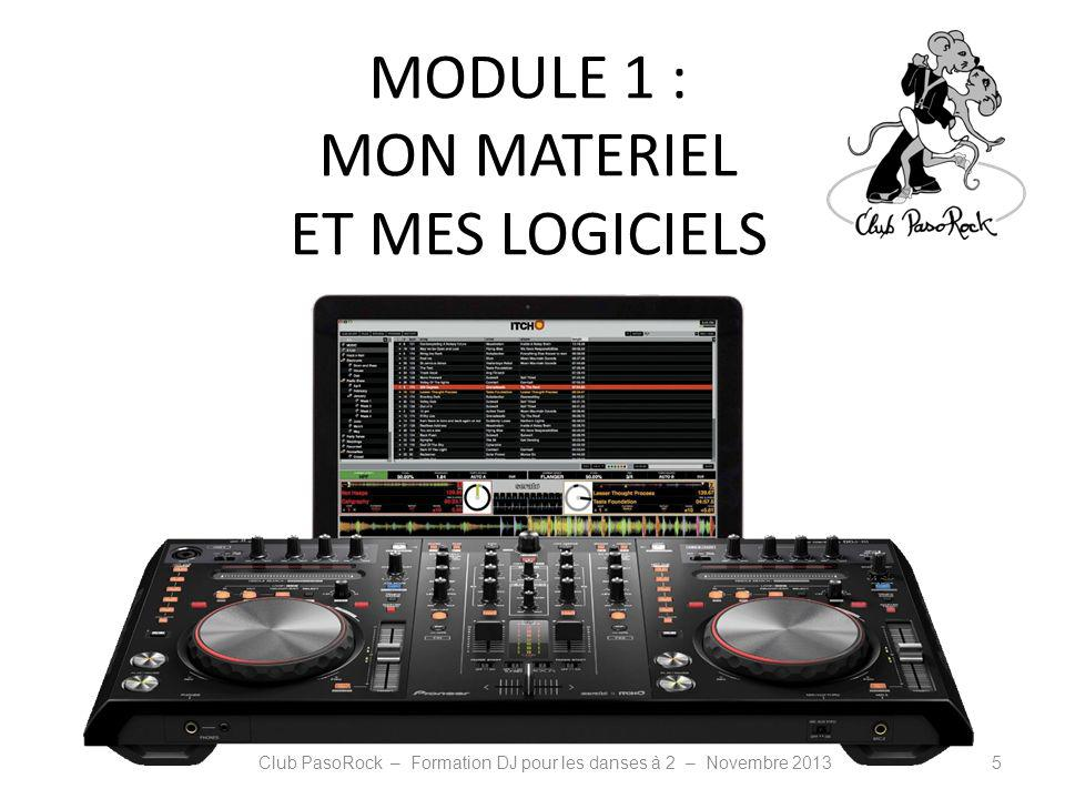 MODULE 1 : MON MATERIEL ET MES LOGICIELS Club PasoRock – Formation DJ pour les danses à 2 – Novembre 20135