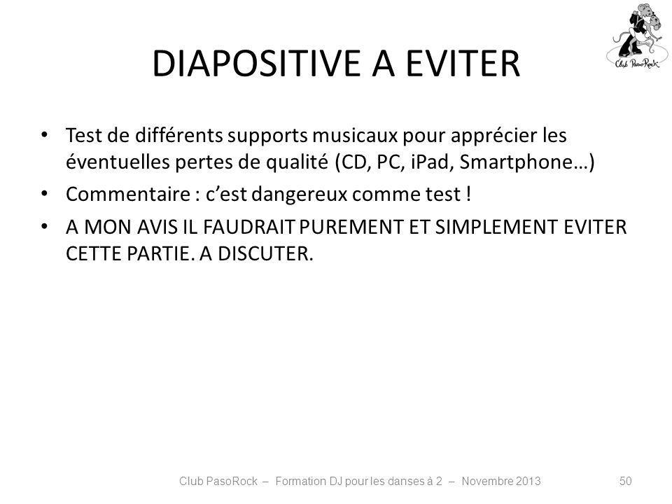 DIAPOSITIVE A EVITER Test de différents supports musicaux pour apprécier les éventuelles pertes de qualité (CD, PC, iPad, Smartphone…) Commentaire : c