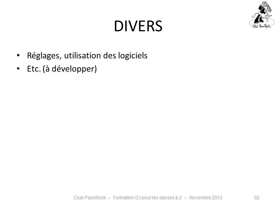 DIVERS Réglages, utilisation des logiciels Etc. (à développer) Club PasoRock – Formation DJ pour les danses à 2 – Novembre 201352