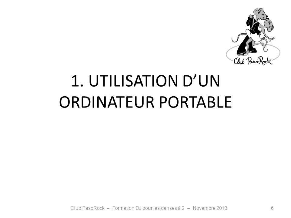 1. UTILISATION DUN ORDINATEUR PORTABLE Club PasoRock – Formation DJ pour les danses à 2 – Novembre 20136