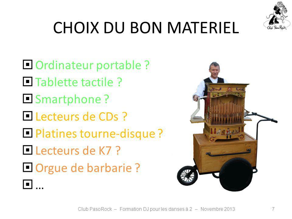 CHOIX DU BON MATERIEL Ordinateur portable ? Tablette tactile ? Smartphone ? Lecteurs de CDs ? Platines tourne-disque ? Lecteurs de K7 ? Orgue de barba