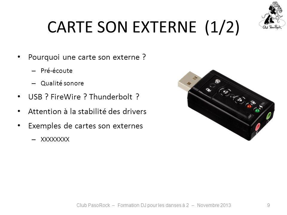 CARTE SON EXTERNE (1/2) Pourquoi une carte son externe ? – Pré-écoute – Qualité sonore USB ? FireWire ? Thunderbolt ? Attention à la stabilité des dri