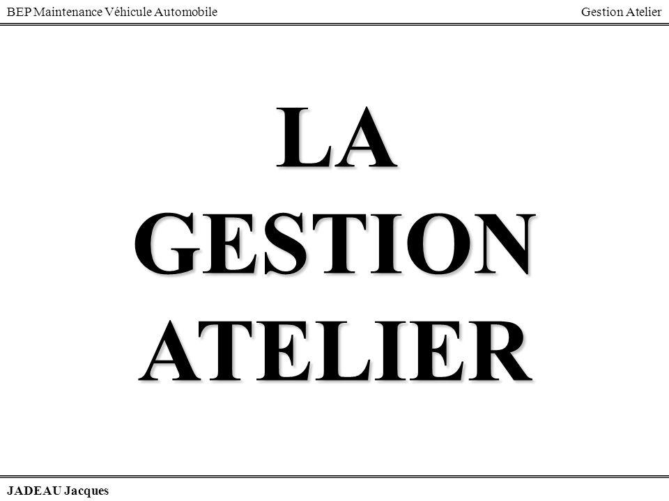 BEP Maintenance Véhicule AutomobileGestion Atelier JADEAU Jacques LA GESTION ATELIER