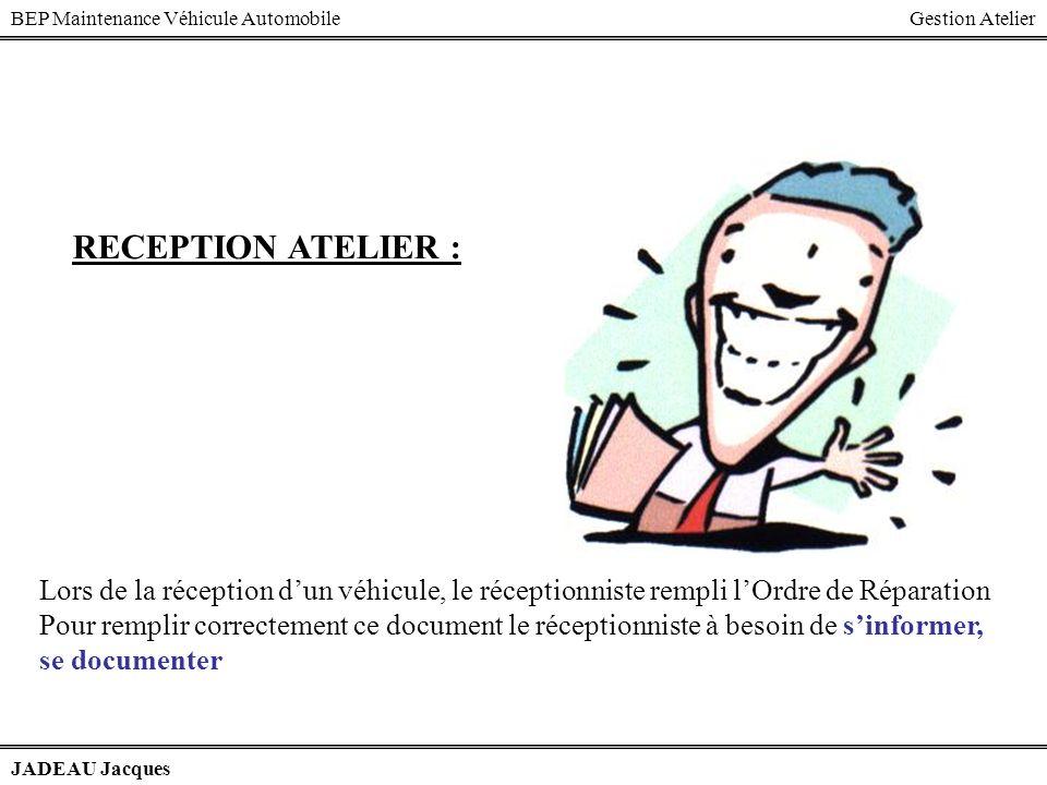 BEP Maintenance Véhicule AutomobileGestion Atelier JADEAU Jacques RECEPTION ATELIER : Lors de la réception dun véhicule, le réceptionniste rempli lOrd