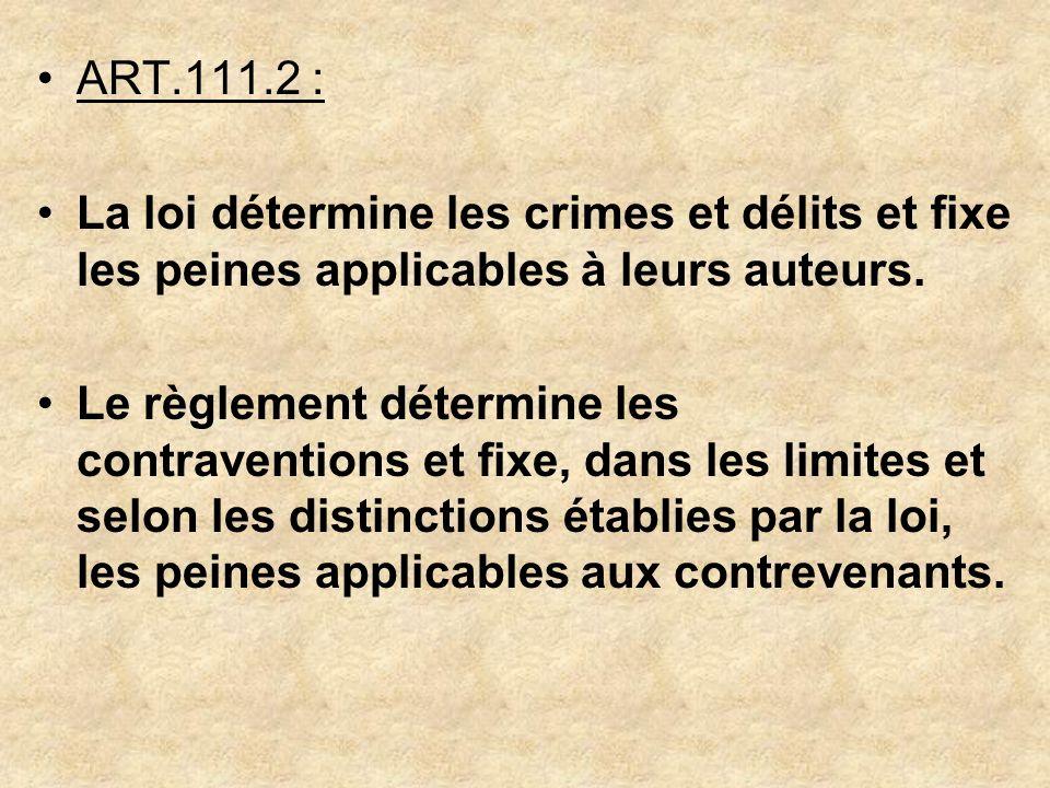 ART.111.2 : La loi détermine les crimes et délits et fixe les peines applicables à leurs auteurs. Le règlement détermine les contraventions et fixe, d