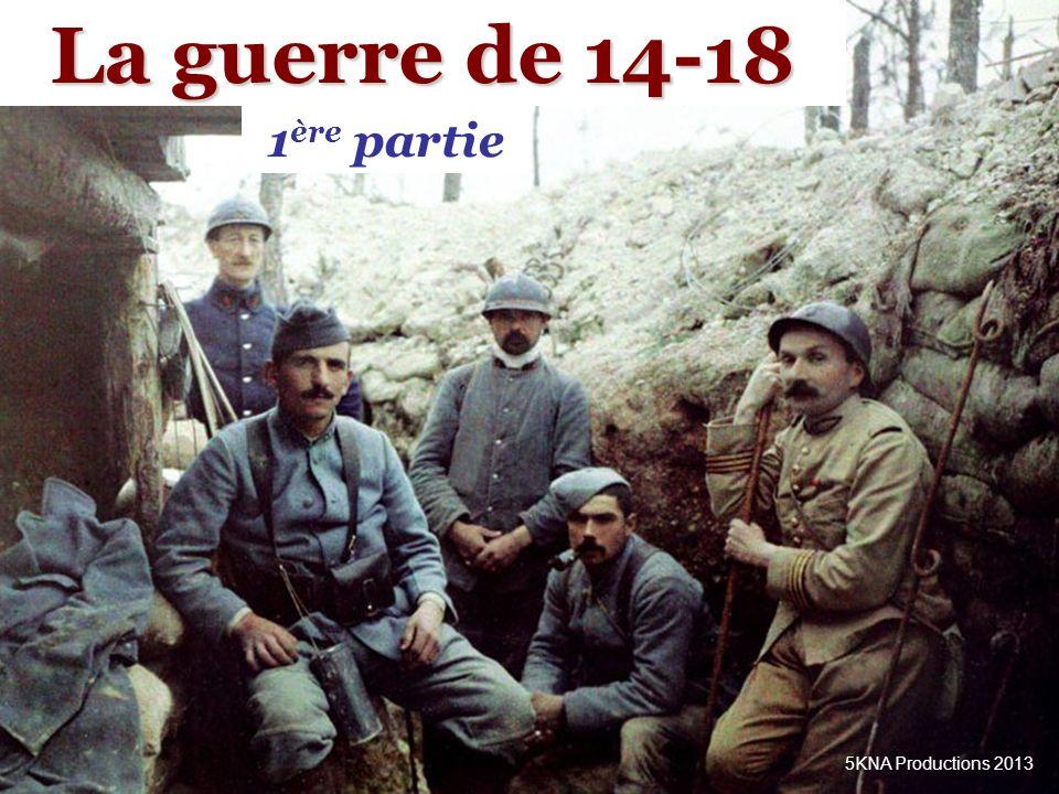 1 ère partie La guerre de 14-18 5KNA Productions 2013