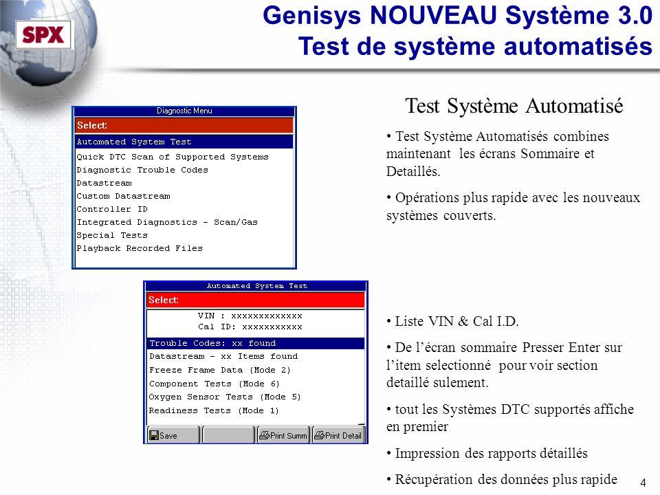 4 Genisys NOUVEAU Système 3.0 Test de système automatisés Test Système Automatisé Test Système Automatisés combines maintenant les écrans Sommaire et Detaillés.