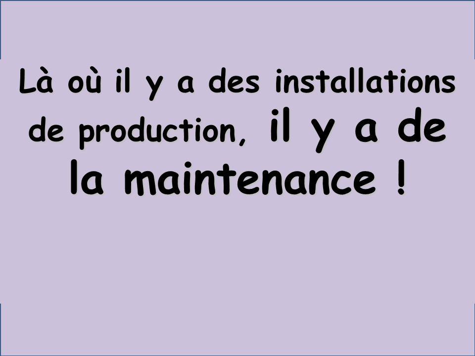 Là où il y a des installations de production, il y a de la maintenance !