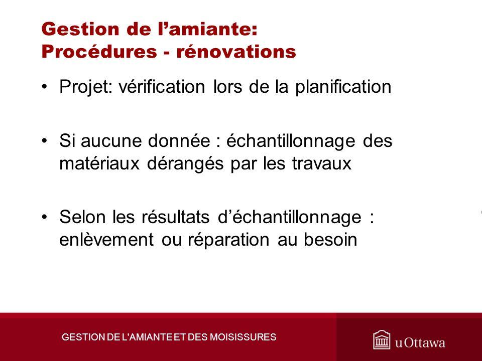 GESTION DE L'AMIANTE ET DES MOISISSURES Gestion de lamiante: Procédures - rénovations Projet: vérification lors de la planification Si aucune donnée :