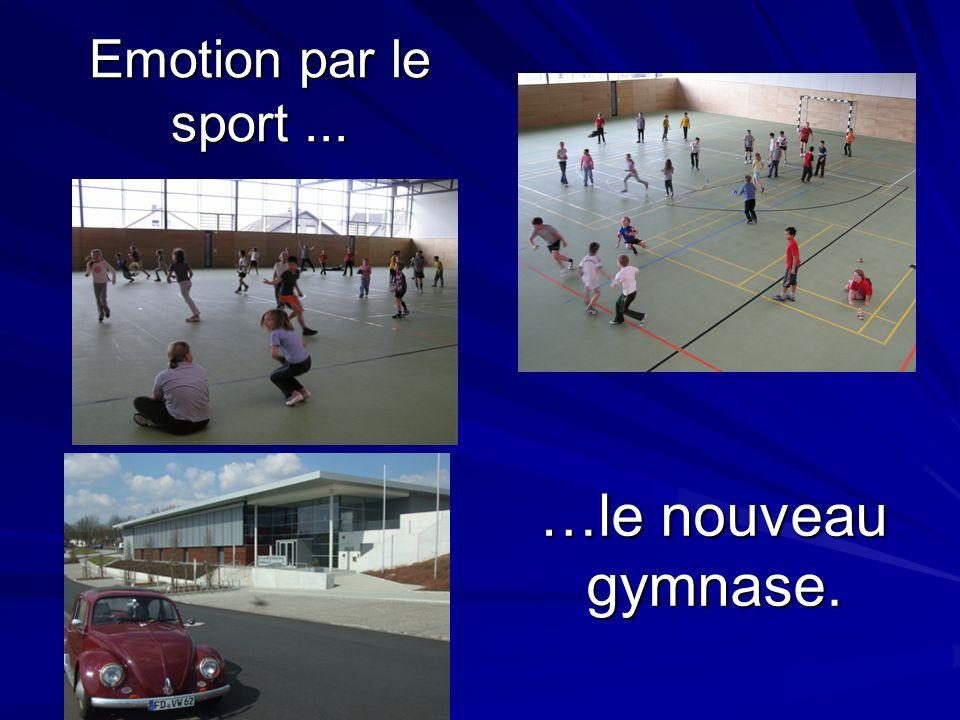 Emotion par le sport... …le nouveau gymnase.