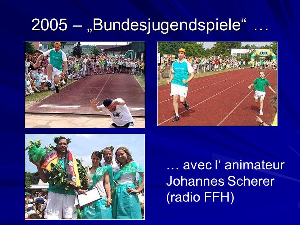 2005 – Bundesjugendspiele … … avec l animateur Johannes Scherer (radio FFH)