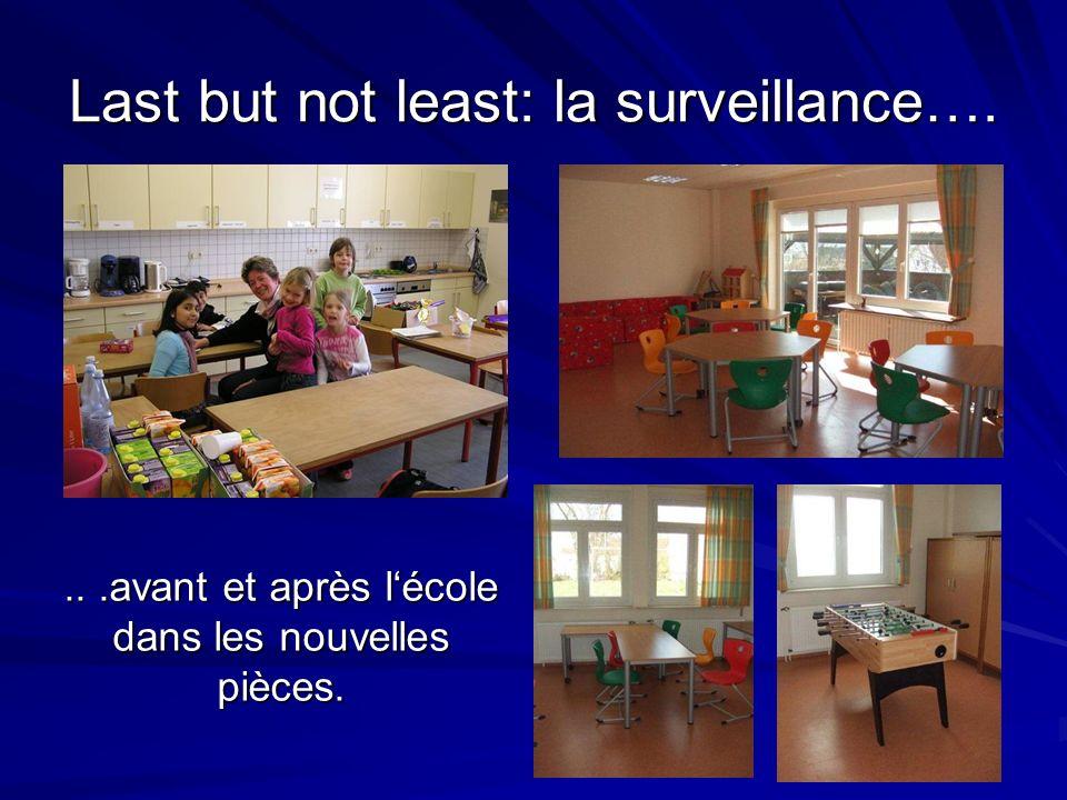 Last but not least: la surveillance…....avant et après lécole dans les nouvelles pièces.