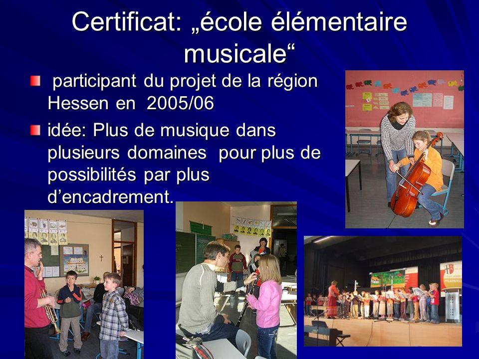 Certificat: école élémentaire musicale participant du projet de la région Hessen en 2005/06 participant du projet de la région Hessen en 2005/06 idée: Plus de musique dans plusieurs domaines pour plus de possibilités par plus dencadrement.