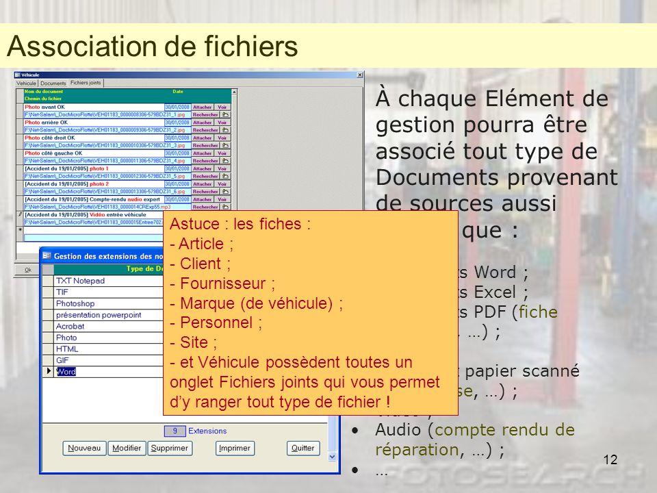 12 Association de fichiers À chaque Elément de gestion pourra être associé tout type de Documents provenant de sources aussi variées que : Documents W