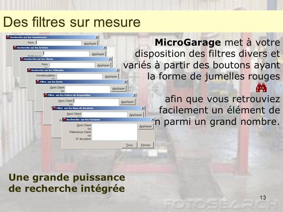 13 Des filtres sur mesure MicroGarage met à votre disposition des filtres divers et variés à partir des boutons ayant la forme de jumelles rouges afin