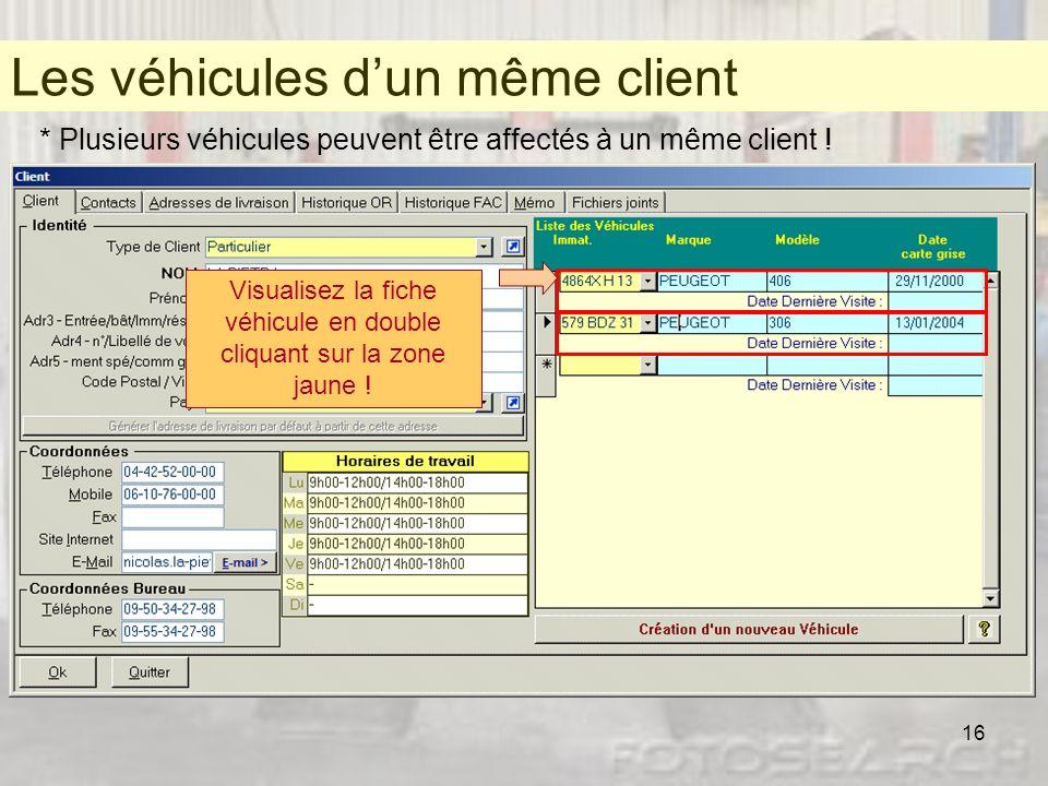 16 Les véhicules dun même client * Plusieurs véhicules peuvent être affectés à un même client ! Les véhicules dun même client Visualisez la fiche véhi