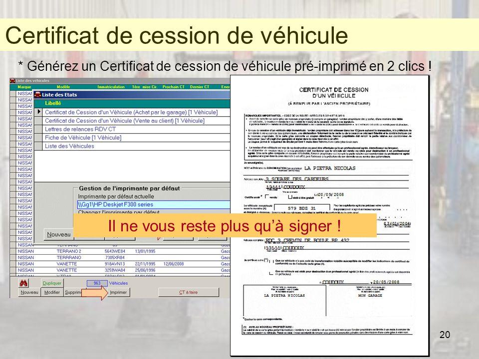 20 Certificat de cession de véhicule * Générez un Certificat de cession de véhicule pré-imprimé en 2 clics ! Certificat de cession de véhicule Il ne v