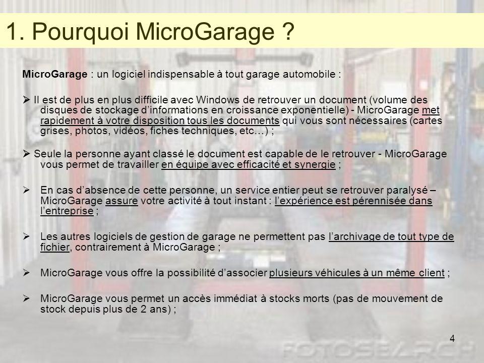 4 1. Pourquoi MicroGarage ? MicroGarage : un logiciel indispensable à tout garage automobile : Il est de plus en plus difficile avec Windows de retrou