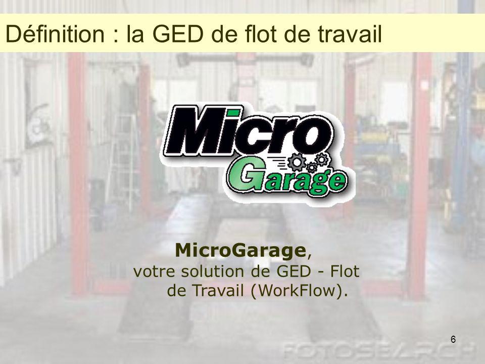 6 MicroGarage, votre solution de GED - Flot de Travail (WorkFlow). Définition : la GED de flot de travail Définition : la GED Flot de Travail (WorkFlo
