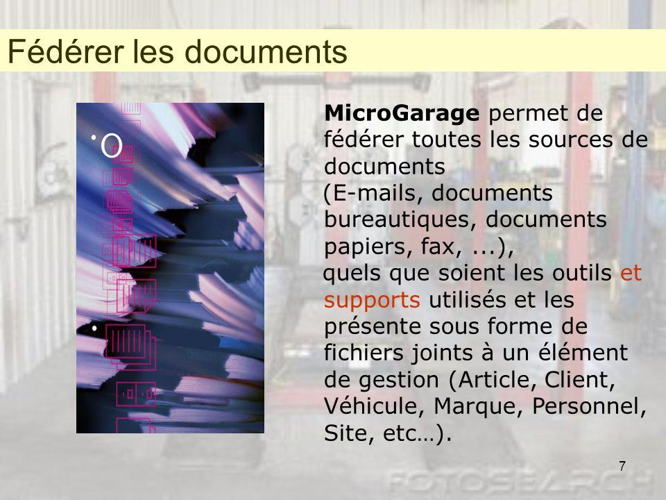 7 MicroGarage permet de fédérer toutes les sources de documents (E-mails, documents bureautiques, documents papiers, fax,...), quels que soient les ou