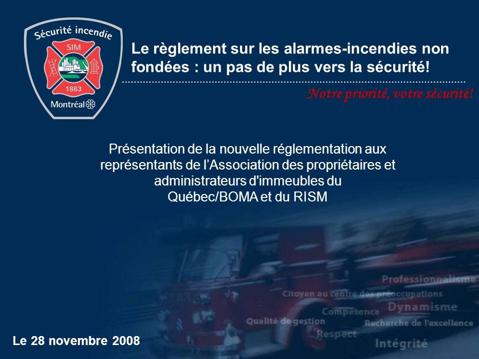 Notre priorité, votre sécurité! Le 28 novembre 2008 Le règlement sur les alarmes-incendies non fondées : un pas de plus vers la sécurité! Présentation